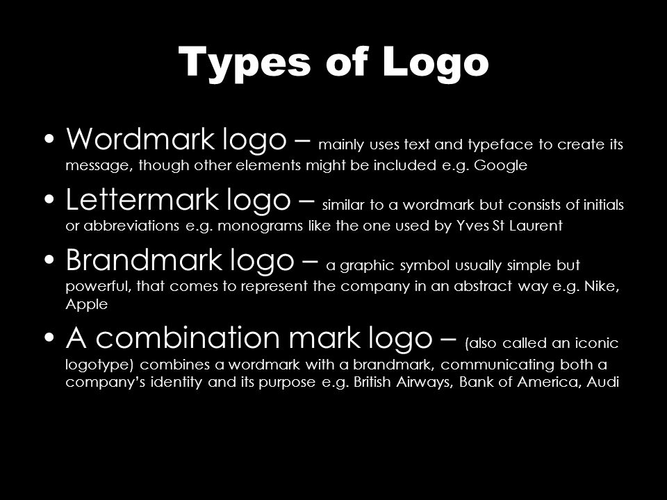 Types of Logo Wordmark logo – mainly uses text and typeface to create its message, though other elements might be included e.g. Google.