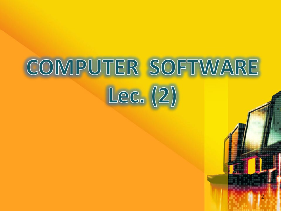 COMPUTER SOFTWARE Lec. (2)