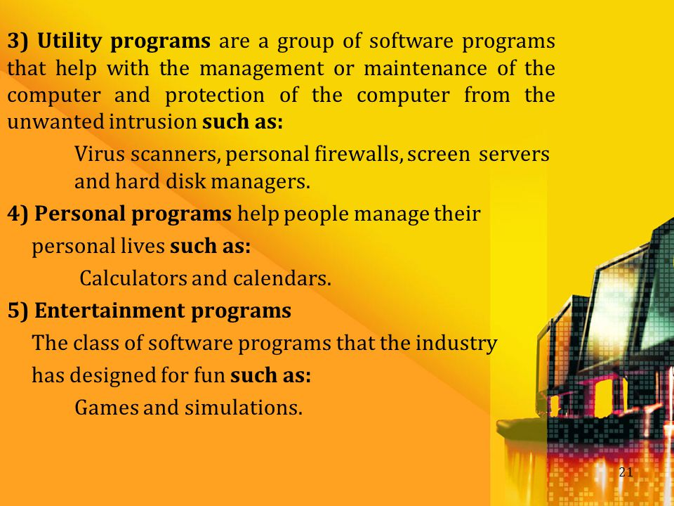 3) Utility programs are a group of software programs that help with the management or maintenance of the computer and protection of the computer from the unwanted intrusion such as: