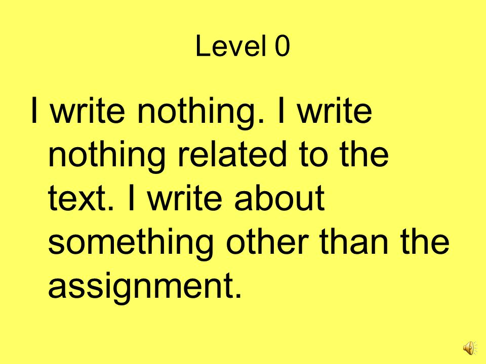 Level 0 I write nothing. I write nothing related to the text.
