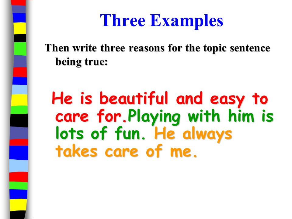 Three Examples Then write three reasons for the topic sentence being true: