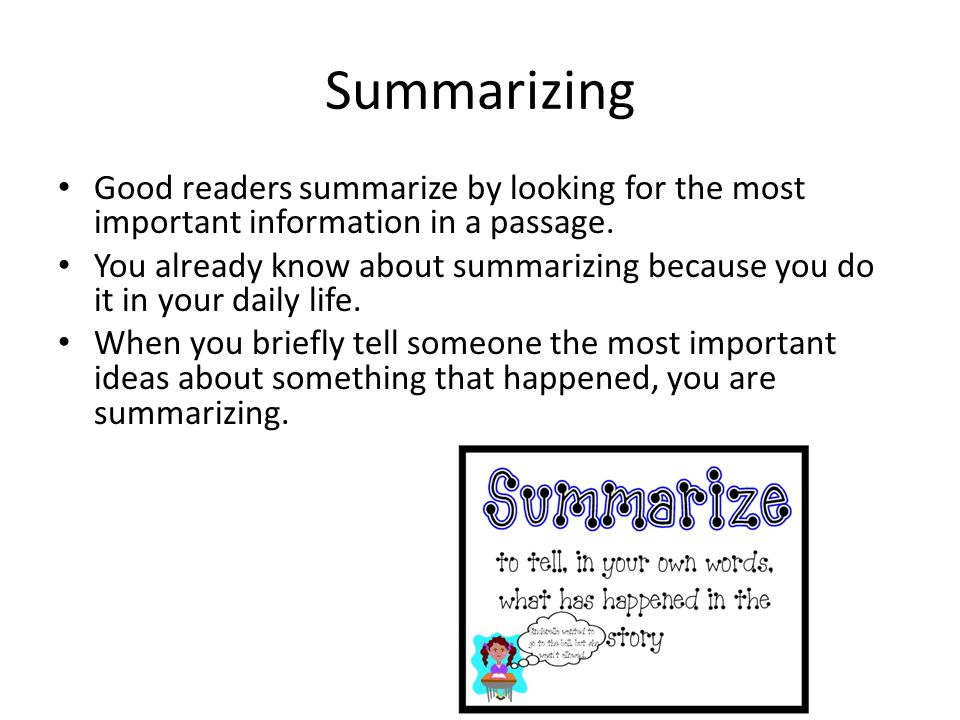 Summarizing Good readers summarize by looking for the most important information in a passage.