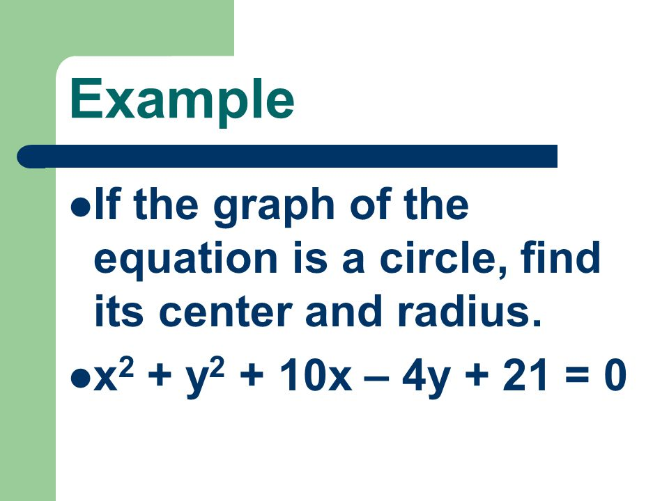 Example If the graph of the equation is a circle, find its center and radius.
