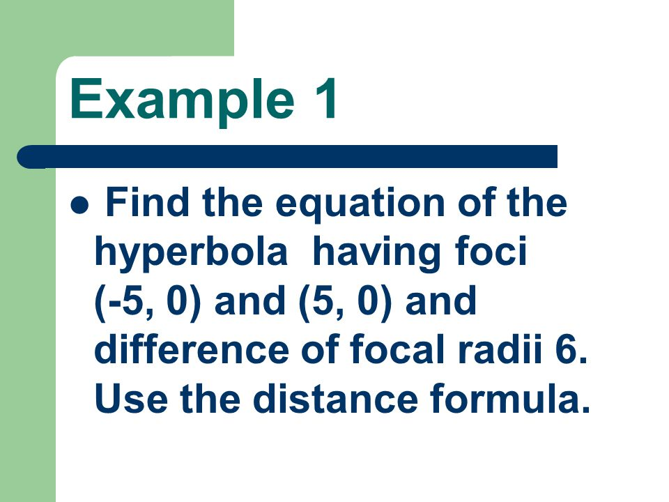 Example 1 Find the equation of the hyperbola having foci (-5, 0) and (5, 0) and difference of focal radii 6.
