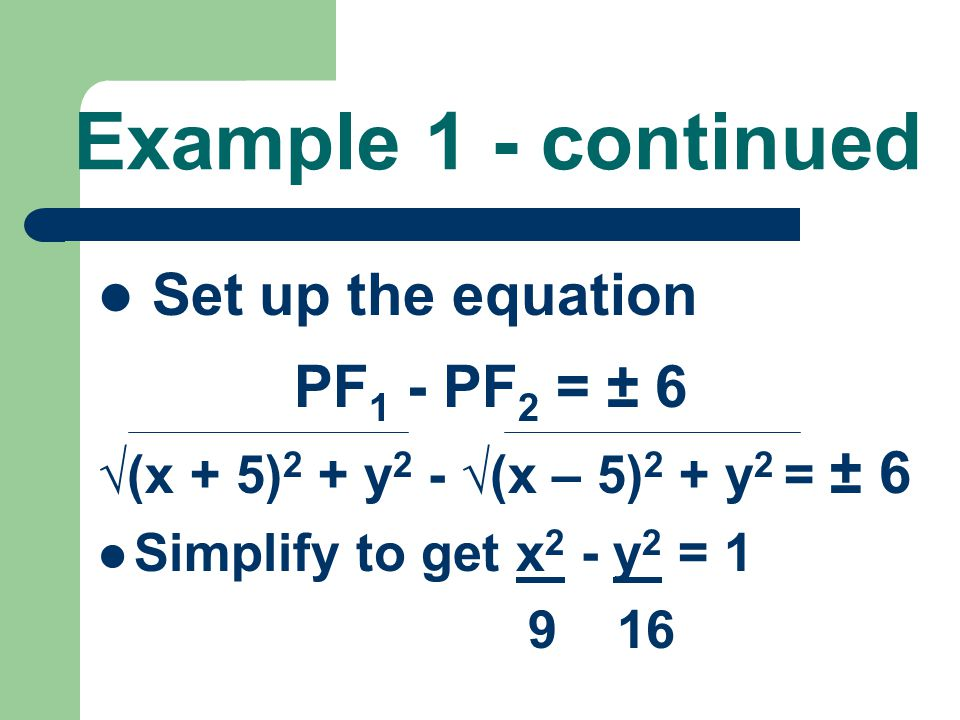 Example 1 - continued Set up the equation PF1 - PF2 = ± 6