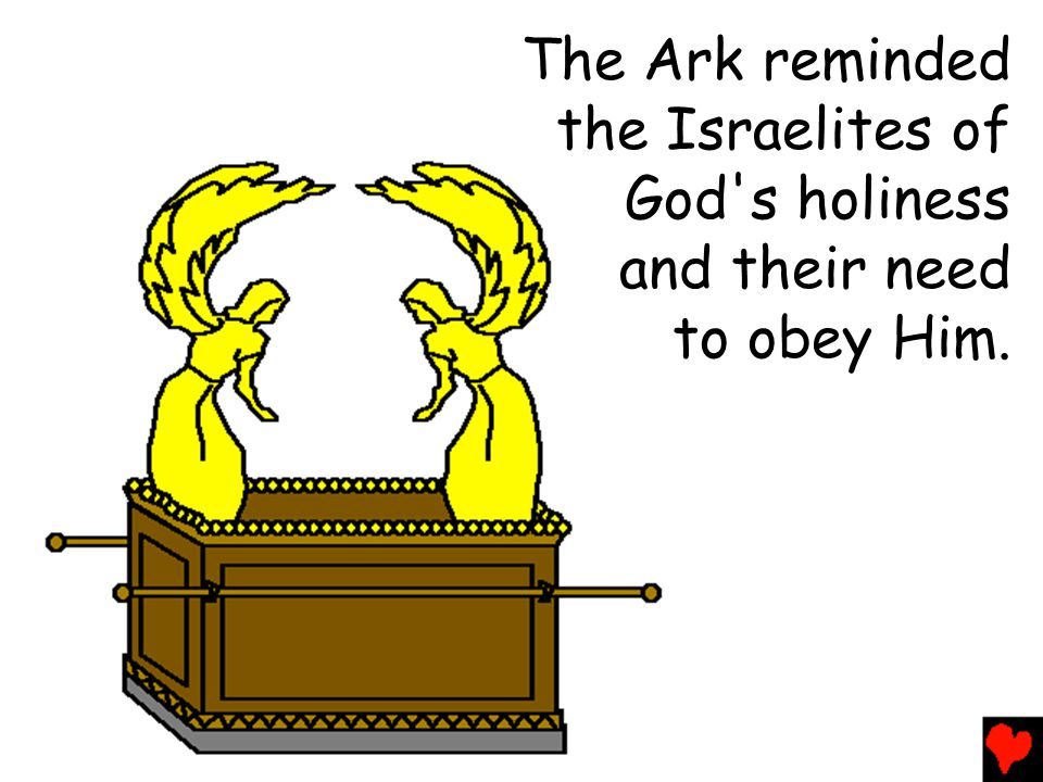 The Ark reminded the Israelites of God s holiness