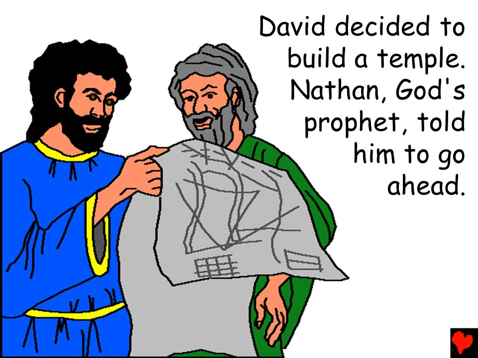 David decided to build a temple. Nathan, God s prophet, told