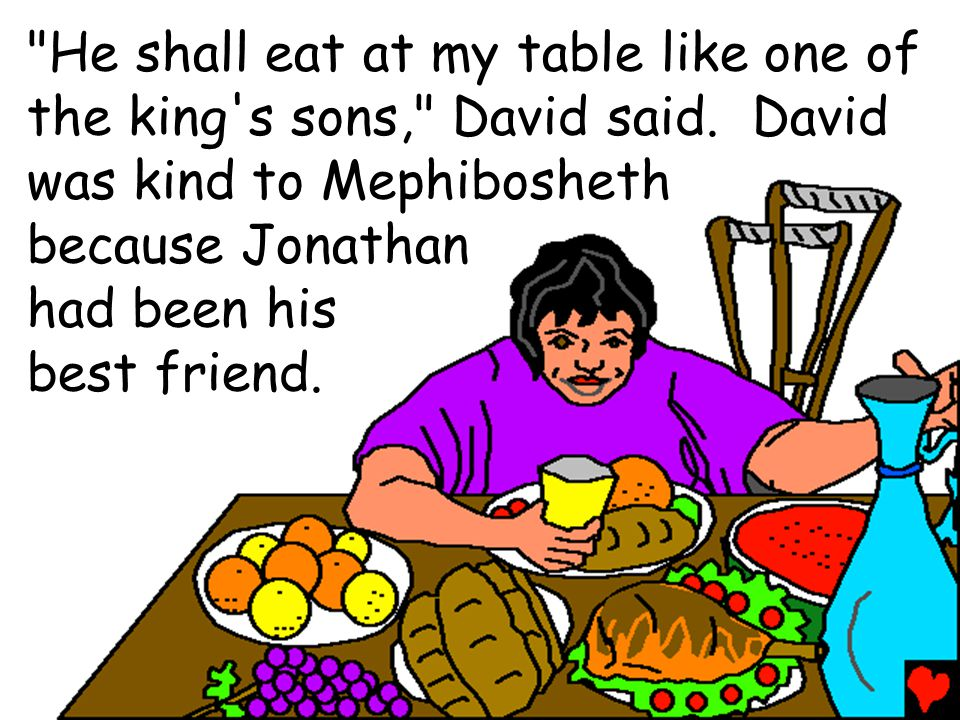 He shall eat at my table like one of the king s sons, David said