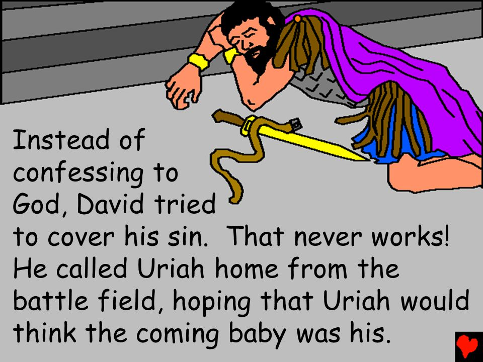 Instead of confessing to. God, David tried.