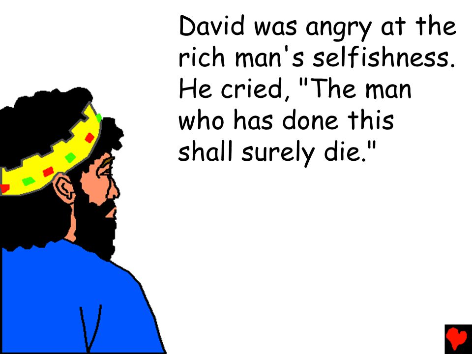 David was angry at the rich man s selfishness
