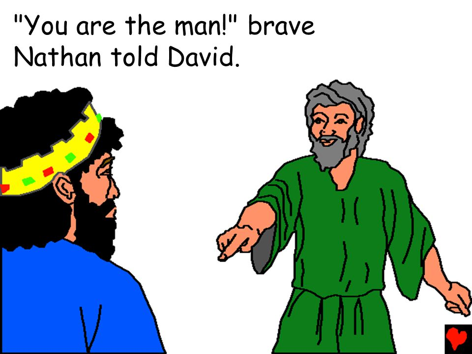 You are the man! brave Nathan told David.