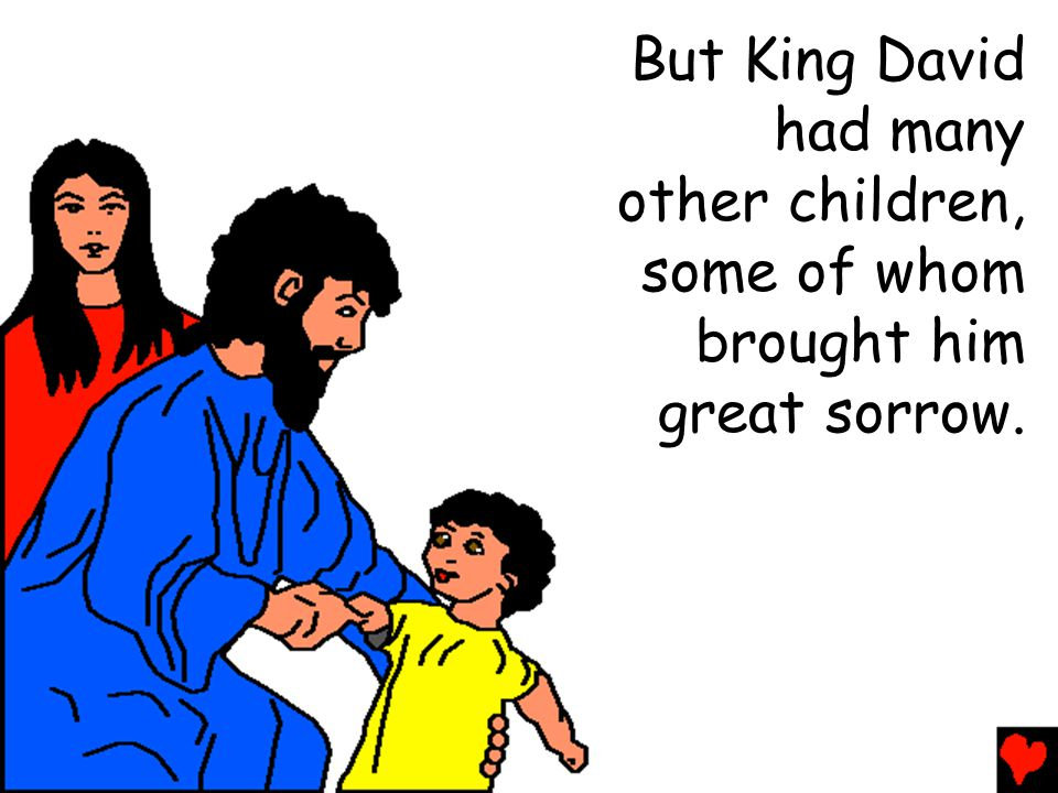 But King David had many other children, some of whom brought him great sorrow.