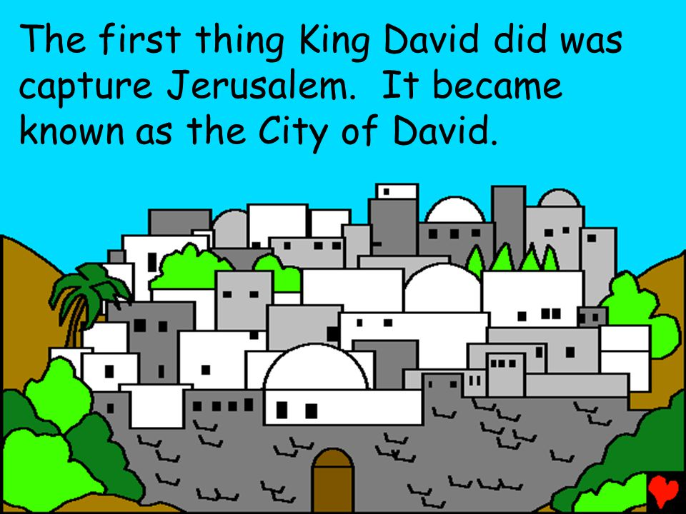 The first thing King David did was capture Jerusalem