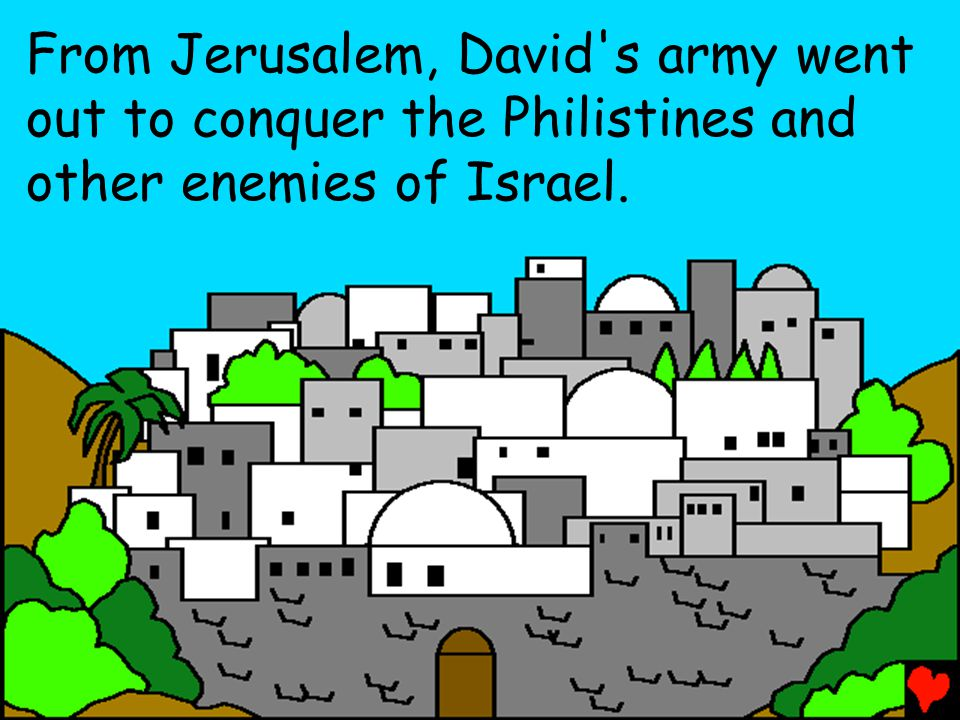 From Jerusalem, David s army went out to conquer the Philistines and other enemies of Israel.