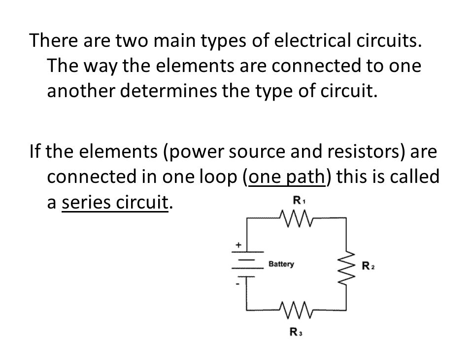 There are two main types of electrical circuits