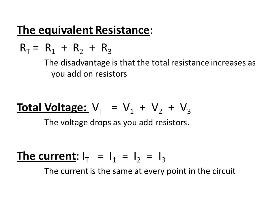 The equivalent Resistance: RT = R1 + R2 + R3