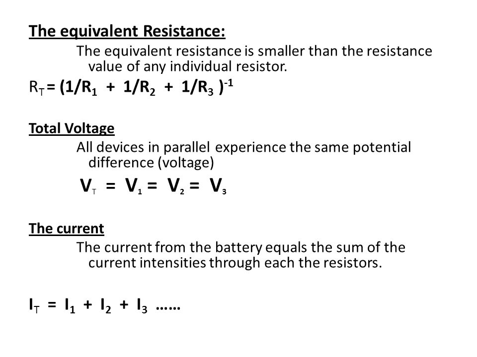 The equivalent Resistance: RT = (1/R1 + 1/R2 + 1/R3 )-1