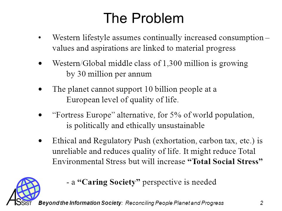The Problem Western lifestyle assumes continually increased consumption – values and aspirations are linked to material progress.
