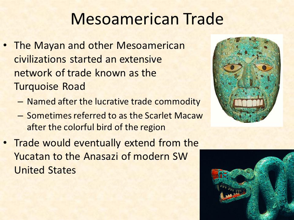 Mesoamerican Trade The Mayan and other Mesoamerican civilizations started an extensive network of trade known as the Turquoise Road.