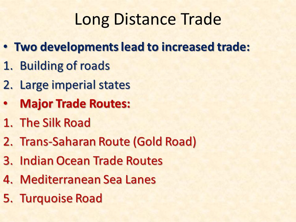 Long Distance Trade Two developments lead to increased trade: