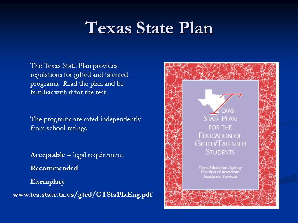 Texas State Plan The Texas State Plan provides regulations for gifted and talented programs. Read
