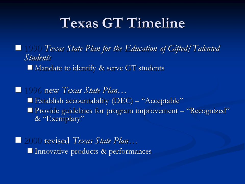 Texas GT Timeline 1990 Texas State Plan for the Education of Gifted/Talented Students.