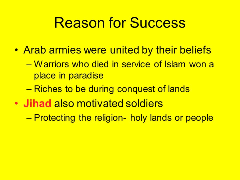 Reason for Success Arab armies were united by their beliefs