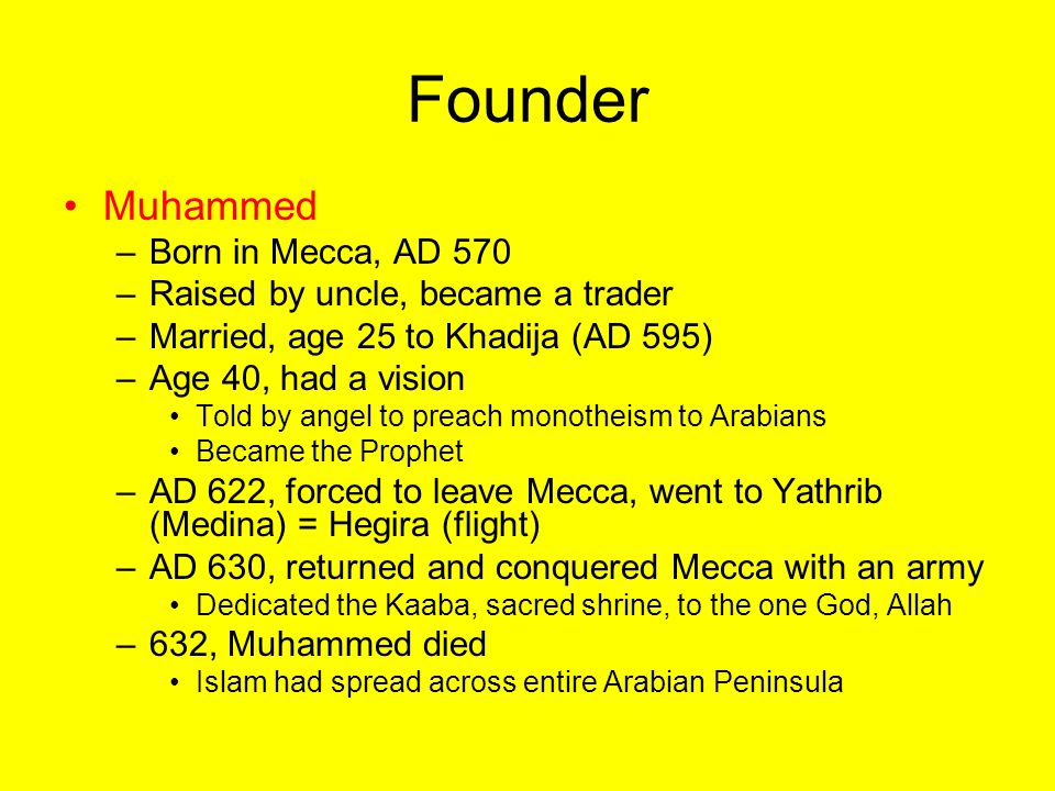Founder Muhammed Born in Mecca, AD 570