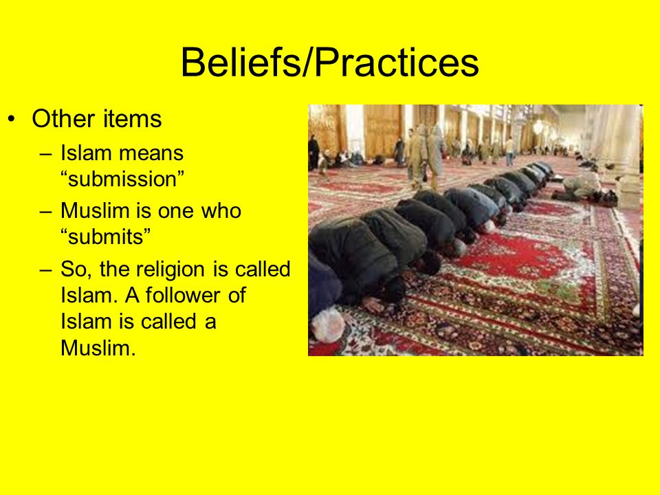 Beliefs/Practices Other items Islam means submission