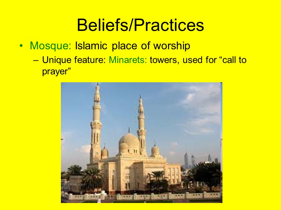 Beliefs/Practices Mosque: Islamic place of worship