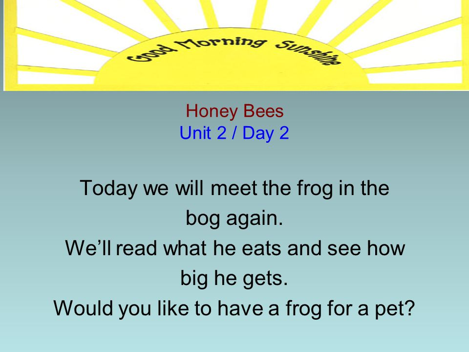 Today we will meet the frog in the bog again.