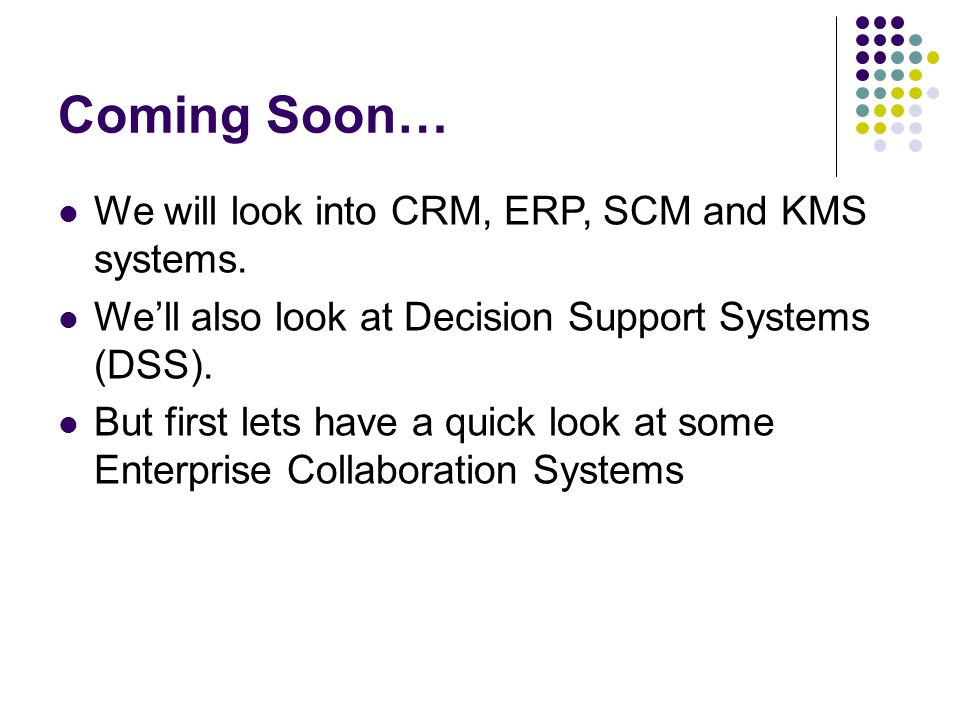 Coming Soon… We will look into CRM, ERP, SCM and KMS systems.