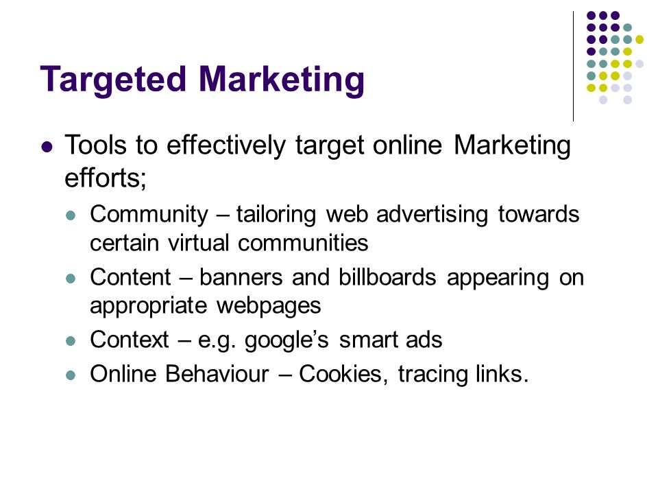 Targeted Marketing Tools to effectively target online Marketing efforts; Community – tailoring web advertising towards certain virtual communities.
