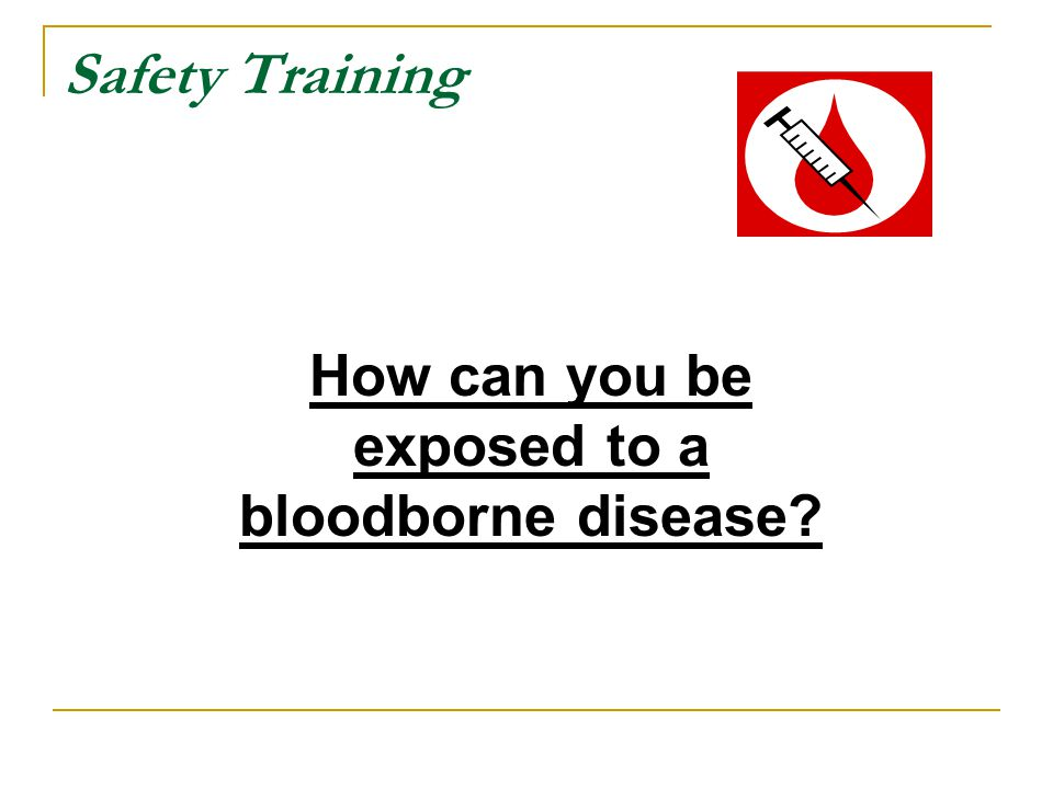 How can you be exposed to a bloodborne disease