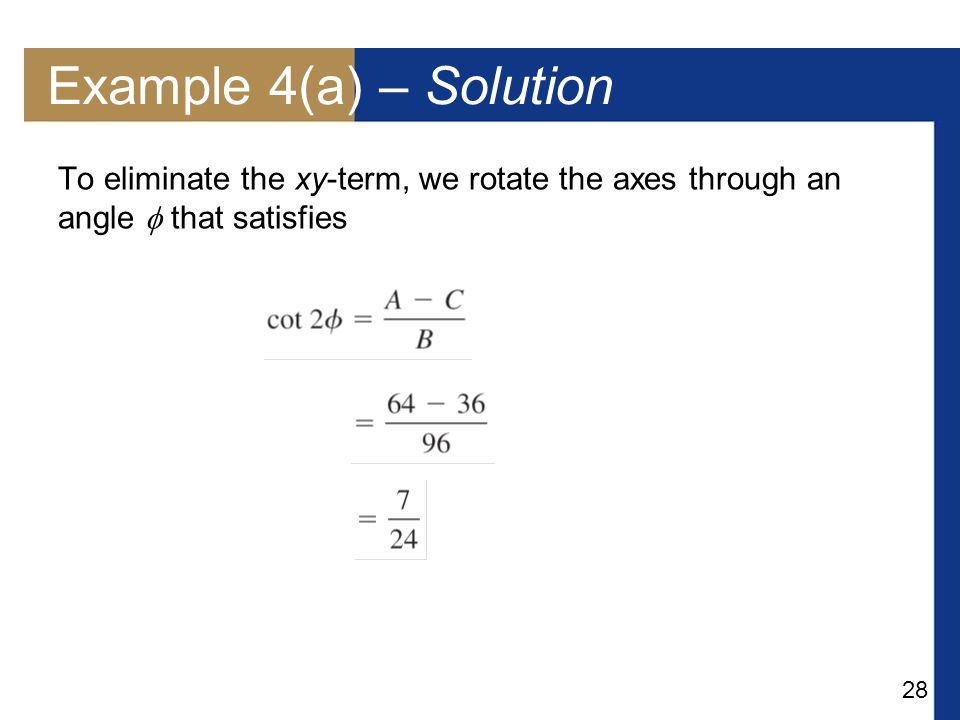 Example 4(a) – Solution To eliminate the xy-term, we rotate the axes through an angle  that satisfies.