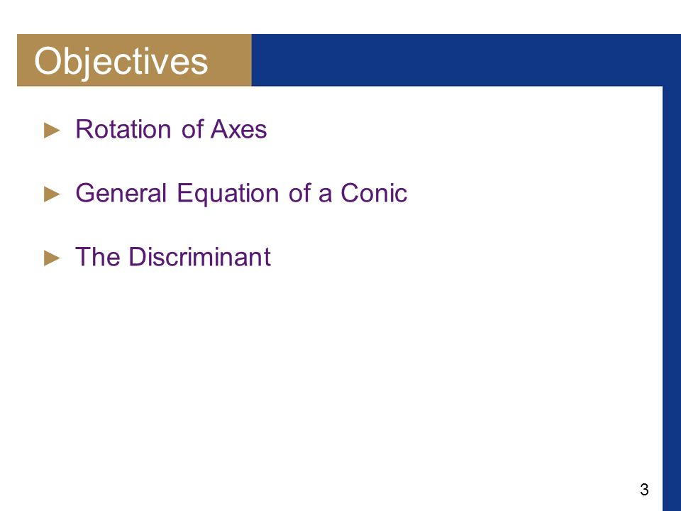 Objectives Rotation of Axes General Equation of a Conic