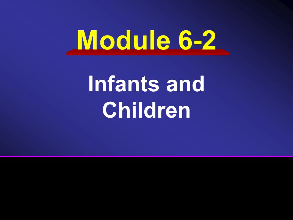 Module 6-2 Infants and Children