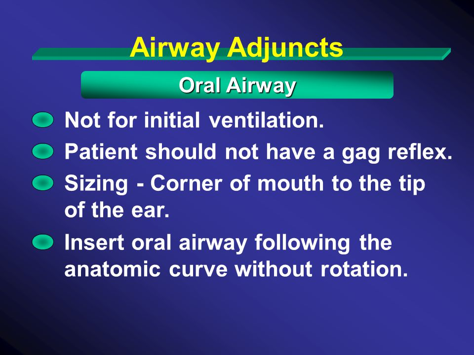 Airway Adjuncts Not for initial ventilation.