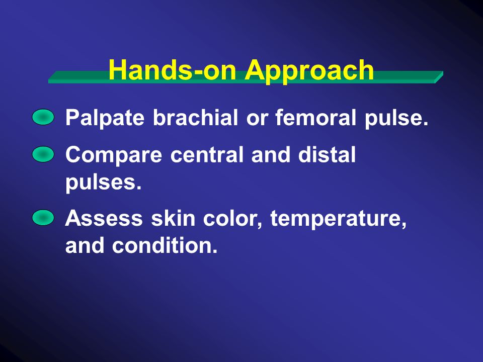 Hands-on Approach Palpate brachial or femoral pulse.