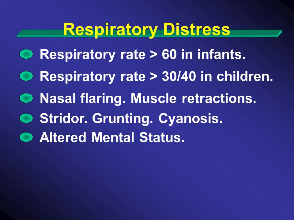 Respiratory Distress Respiratory rate > 60 in infants.
