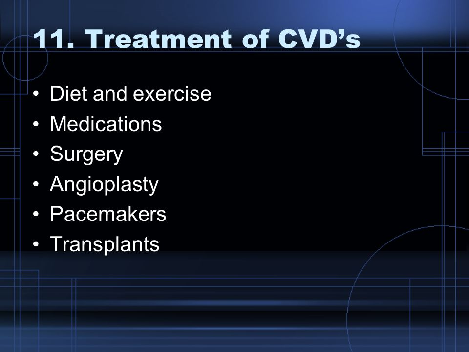 11. Treatment of CVD's Diet and exercise Medications Surgery