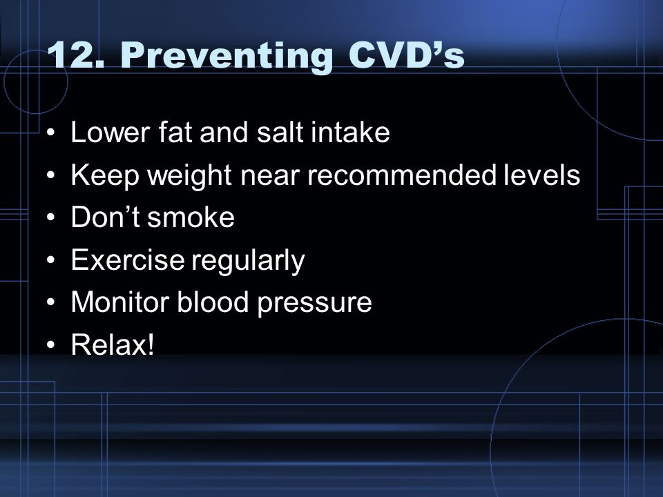 12. Preventing CVD's Lower fat and salt intake