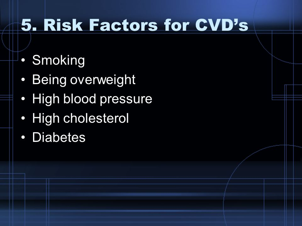 5. Risk Factors for CVD's Smoking Being overweight High blood pressure