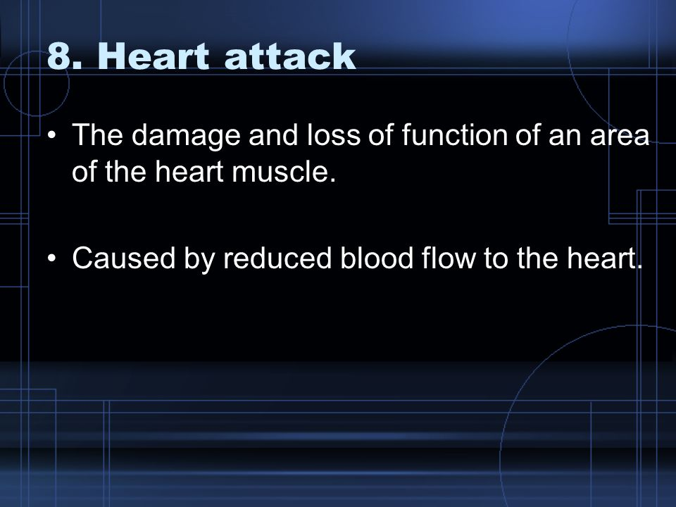 8. Heart attack The damage and loss of function of an area of the heart muscle.