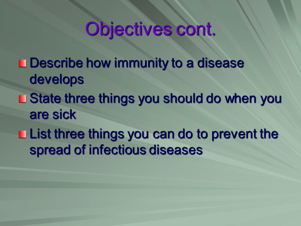 Objectives cont. Describe how immunity to a disease develops