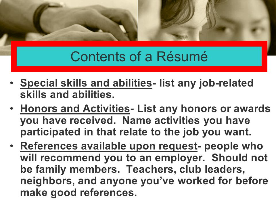 Contents of a Résumé Special skills and abilities- list any job-related skills and abilities.