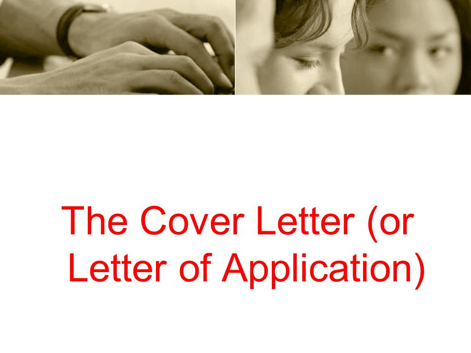 The Cover Letter (or Letter of Application)
