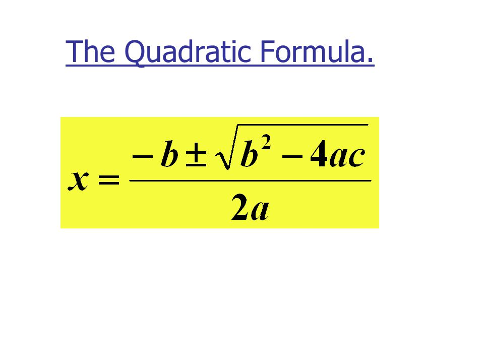 The Quadratic Formula.