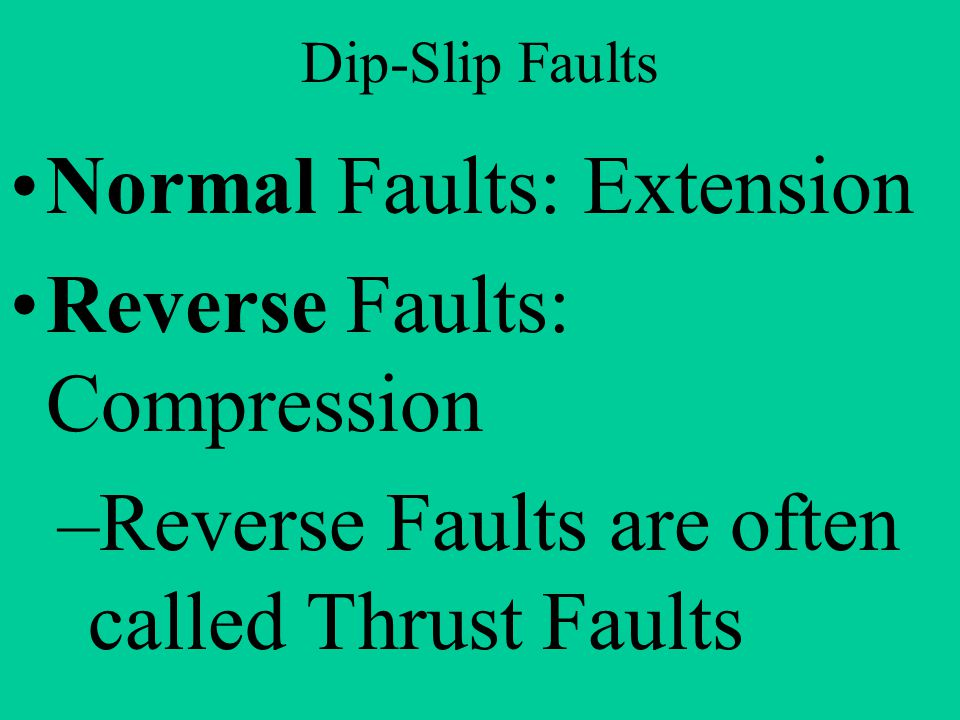 Normal Faults: Extension Reverse Faults: Compression