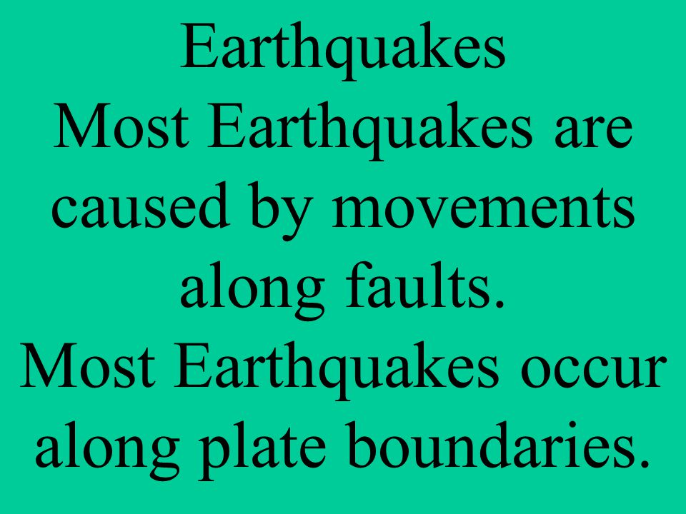 Earthquakes Most Earthquakes are caused by movements along faults